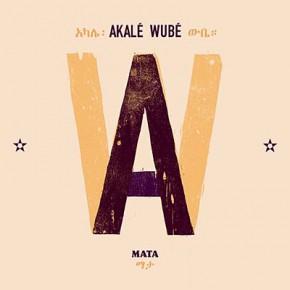 Akalé Wubé - Mata