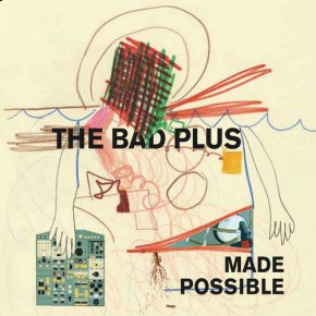 Bad Plus - Made Possible