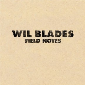 Wil Blades - Field Notes