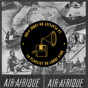 La Playlist du Lundi #109 – 062° Air Afrique - vol.01